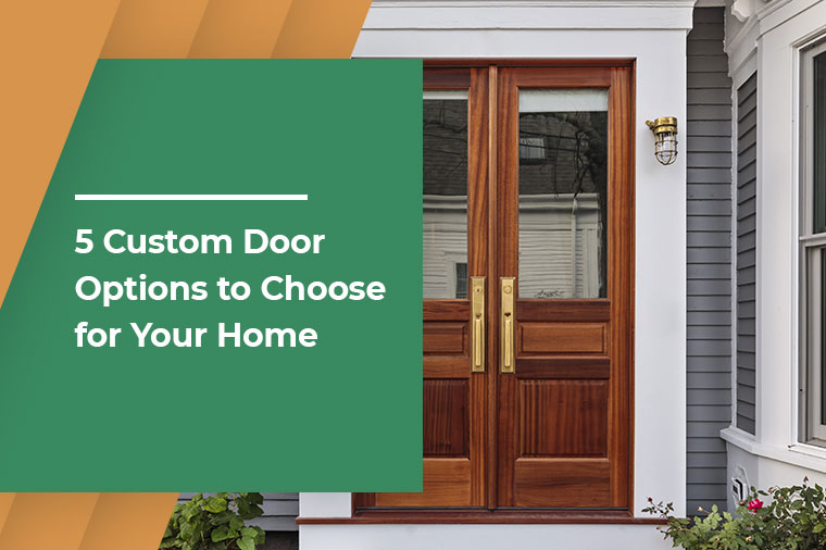 5 Custom Door Options to Choose for Your Home
