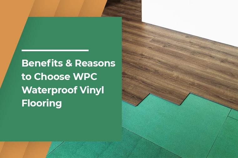 Benefits and Reasons to Choose WPC Waterproof Vinyl Flooring