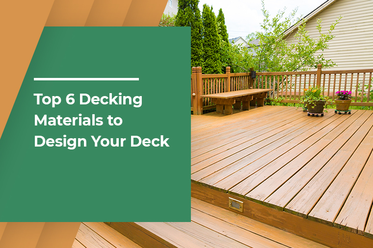 Top 6 Decking Materials to Design Your Deck