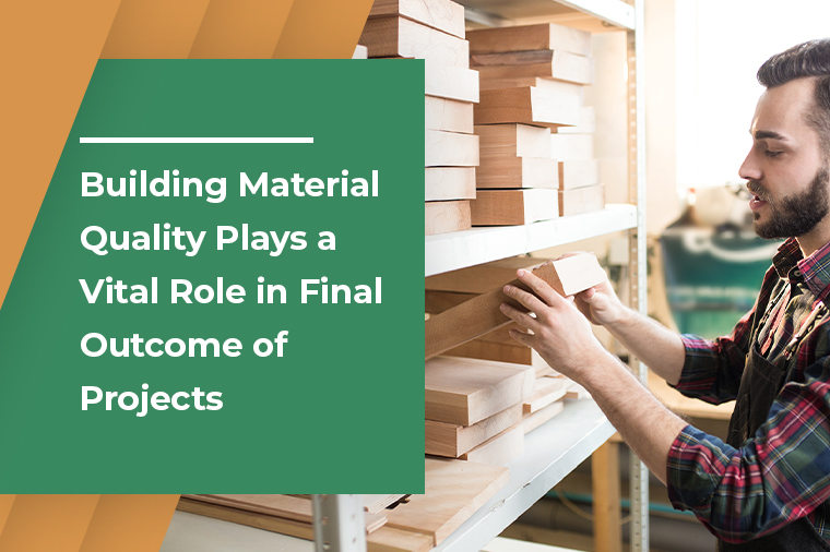 Building Material Quality Plays a Vital Role in Final Outcome of Projects