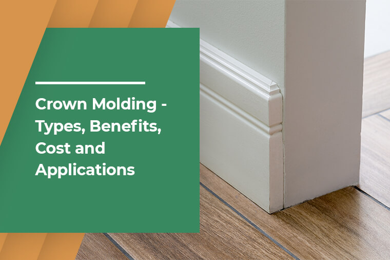 Crown Molding - Types, Benefits, Cost and Applications