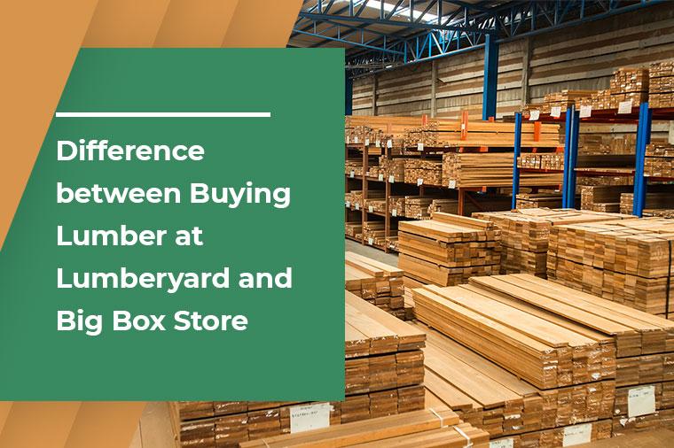 Difference between Buying Lumber at Lumberyard and Big Box Store