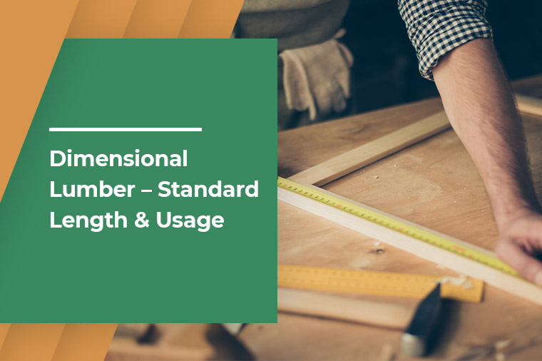 Dimensional Lumber – What it is, the Standard Length & Usage