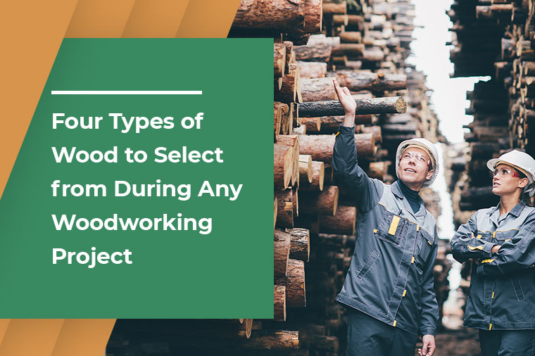 Four types of Wood to select from during Any Woodworking Project