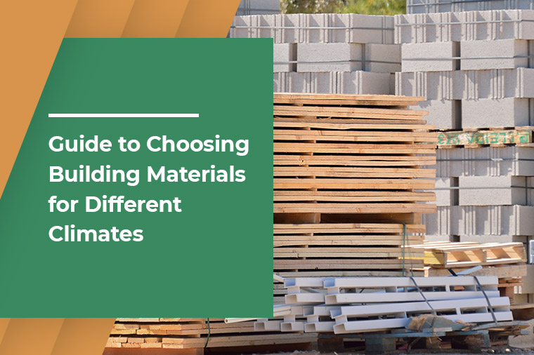 Guide to Choosing Building Materials for Different Climates