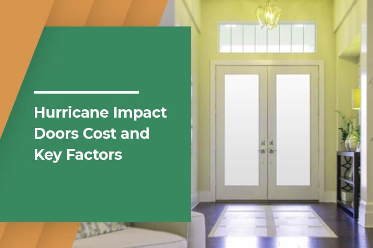 Hurricane Impact Doors Cost and Key Factors