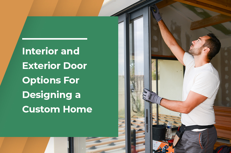 Interior and Exterior Door Options For Designing a Custom Home