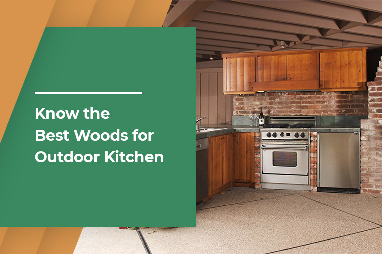Know the Best Wood for Outdoor Kitchens