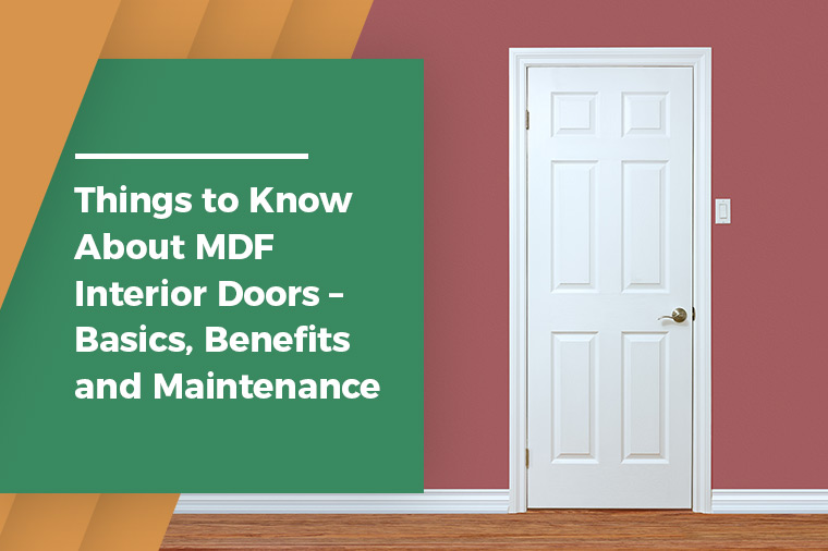 Things to Know About MDF Interior Doors – Basics, Benefits and Maintenance