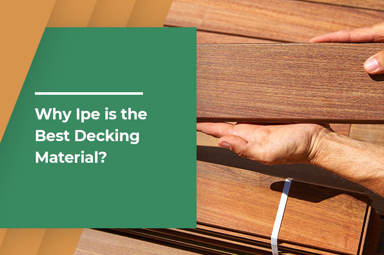 Why IPE is the Best Decking Material?